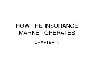 HOW THE INSURANCE MARKET OPERATES