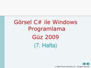 Görsel C #  ile Windows Programlama Güz  200 9 ( 7 . Hafta)
