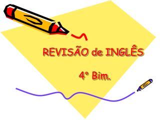 REVISÃO de INGL Ê S  4° Bim.