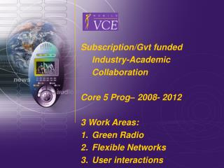 Subscription/Gvt funded Industry-Academic Collaboration Core 5 Prog– 2008- 2012 3 Work Areas: