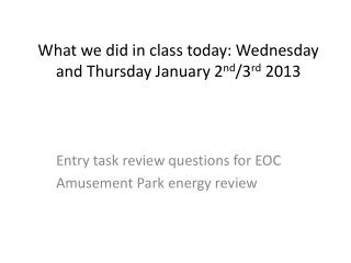 What we did in class today: Wednesday and Thursday January 2 nd /3 rd  2013