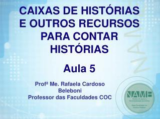Profª Me. Rafaela Cardoso Beleboni Professor das Faculdades COC