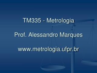 TM335 - Metrologia   Prof. Alessandro Marques metrologia.ufpr.br