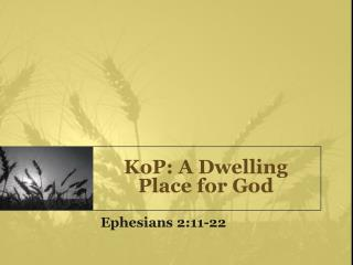 KoP: A Dwelling Place for God