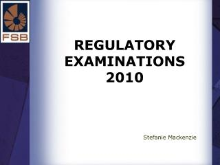 REGULATORY EXAMINATIONS 2010