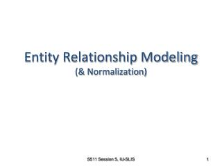 Entity Relationship Modeling (& Normalization)