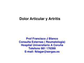 Prof Francisco J Blanco Consulta Externas ( Reumatologia) Hospital Universitario A Coruña