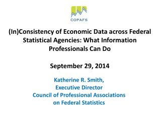 Katherine R. Smith, Executive Director Council of Professional Associations  on Federal Statistics