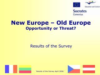 New Europe � Old Europe Opportunity or Threat?