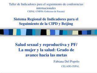 Salud sexual y reproductiva y PF/ La mujer y la salud: Grado de avance hacia las metas