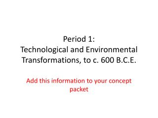 Period 1: Technological and Environmental  Transformations, to c. 600 B.C.E.