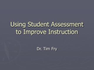 Using Student Assessment to Improve Instruction