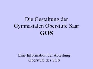 Die Gestaltung der  Gymnasialen Oberstufe Saar GOS
