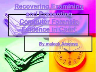 Recovering,Examining and Presenting  Computer Forensic Evidence in Court