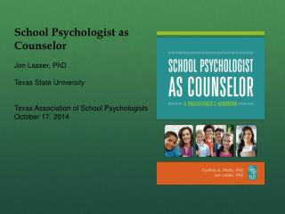 School Psychologist as Counselor Jon Lasser, PhD Texas State University