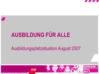 AUSBILDUNG F�R ALLE Ausbildungsplatzsituation August 2007