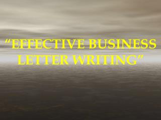 """EFFECTIVE BUSINESS LETTER WRITING"""