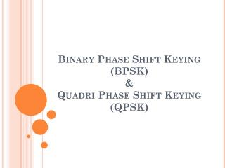 Binary Phase Shift Keying (BPSK) & Quadri  Phase Shift Keying (QPSK)