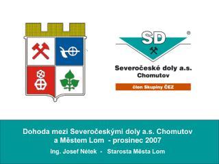 Dohoda mezi Severočeskými doly a.s. Chomutov  a Městem Lom  - prosinec 2007