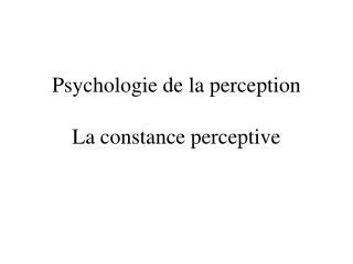 Psychologie de la perception La constance perceptive