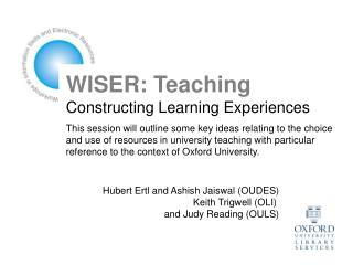 WISER: Teaching Constructing Learning Experiences  This session will outline some key ideas relating to the choice and u