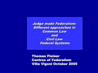 Judge made Federalism:  Different approaches in  Common Law  and  Civil Law  Federal Systems