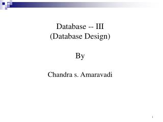 Database -- III (Database Design) By Chandra s. Amaravadi