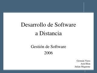 Desarrollo de Software a Distancia Gesti ón de Software 2006