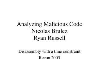 Analyzing Malicious Code Nicolas Brulez Ryan Russell