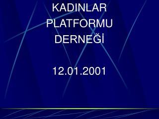 KADINLAR PLATFORMU DERNEĞİ 12.01.2001