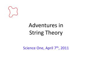 Adventures in  String Theory