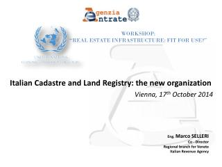 Italian Cadastre and Land Registry: the new organization Vienna, 17 th  October 2014