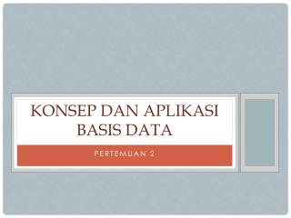 Konsep dan aplikasi  basis data