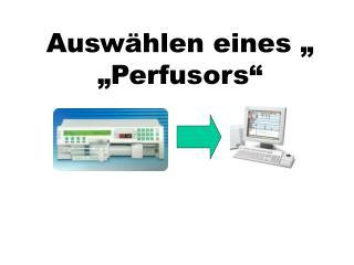 """Auswählen eines """" """"Perfusors"""""""