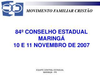 84º CONSELHO ESTADUAL MARINGÁ  10 E 11 NOVEMBRO DE 2007