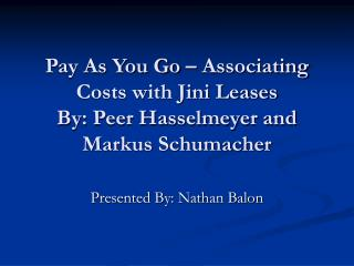 Pay As You Go   Associating Costs with Jini Leases By: Peer Hasselmeyer and Markus Schumacher
