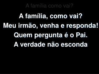 A família como vai?