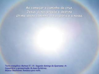 Ao começar o caminho da cruz,  Jesus já nos propõe o destino