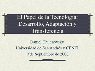 El Papel de la Tecnología:  Desarrollo, Adaptación y Transferencia
