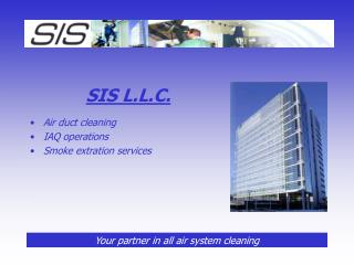 SIS L.L.C. Air duct cleaning  IAQ operations Smoke extration services