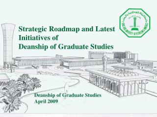 Strategic Roadmap and Latest Initiatives of  Deanship of Graduate Studies