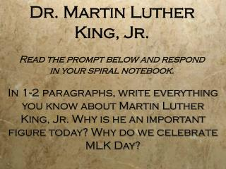 Dr. Martin Luther King, Jr.  Read the prompt below and respond  in your spiral notebook.