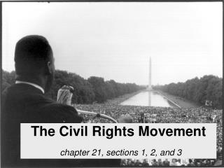 The Civil Rights Movement chapter 21, sections 1, 2, and 3