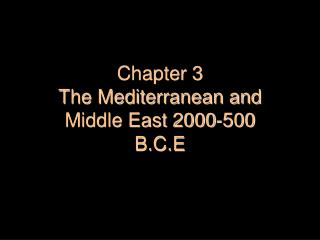 Chapter 3  The Mediterranean and Middle East 2000-500  B.C.E