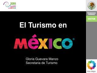 2011 El turismo en México. Gloria Guevara  Manzo Secretaria de Turismo