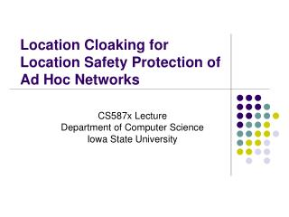 Location Cloaking for Location Safety Protection of Ad Hoc Networks