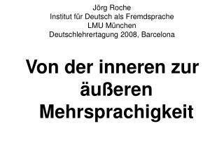 Jörg Roche Institut für Deutsch als Fremdsprache  LMU München Deutschlehrertagung 2008, Barcelona