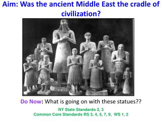 Aim: Was the ancient Middle East the cradle of civilization?