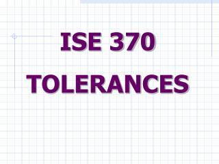 ISE 370 TOLERANCES