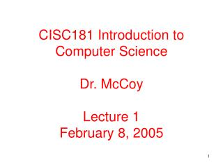 CISC181 Introduction to Computer Science Dr. McCoy Lecture 1 February 8, 2005